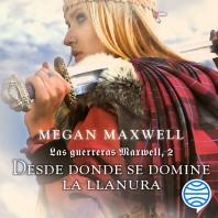 Las guerreras Maxwell, 2. Desde donde se domine la llanura